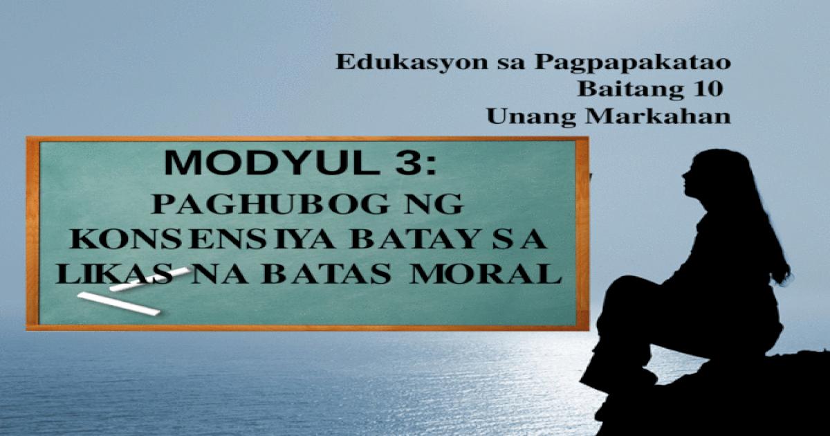 EsP 10 modyul 3 PAGHUBOG NG KONSENSIYA BATAY SA LIKAS NA