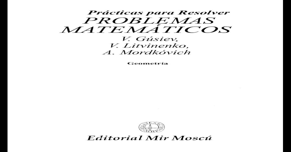 Praticas Para Resolver Problemas Matematicos V Gusev V Litvinenko A Mordkovich Mir Moscou