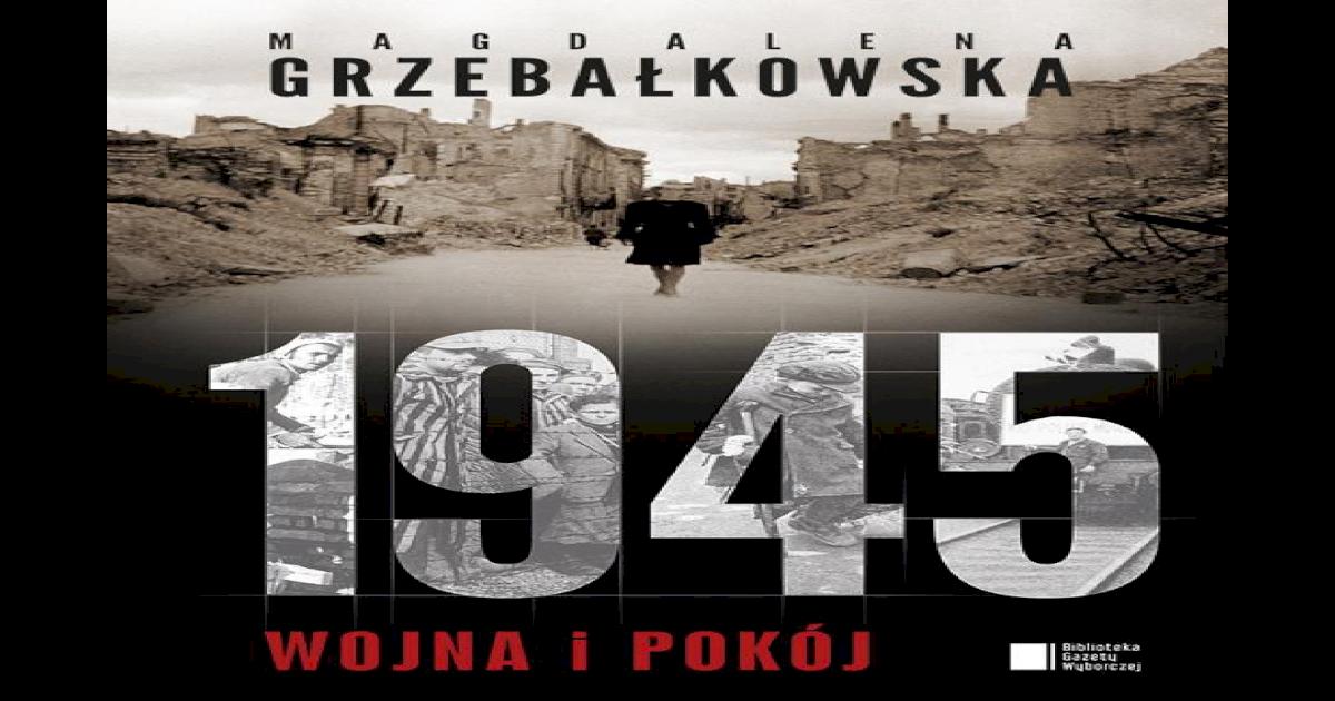 Magdalena Grzebakowska 1945 Wojna I Pokj